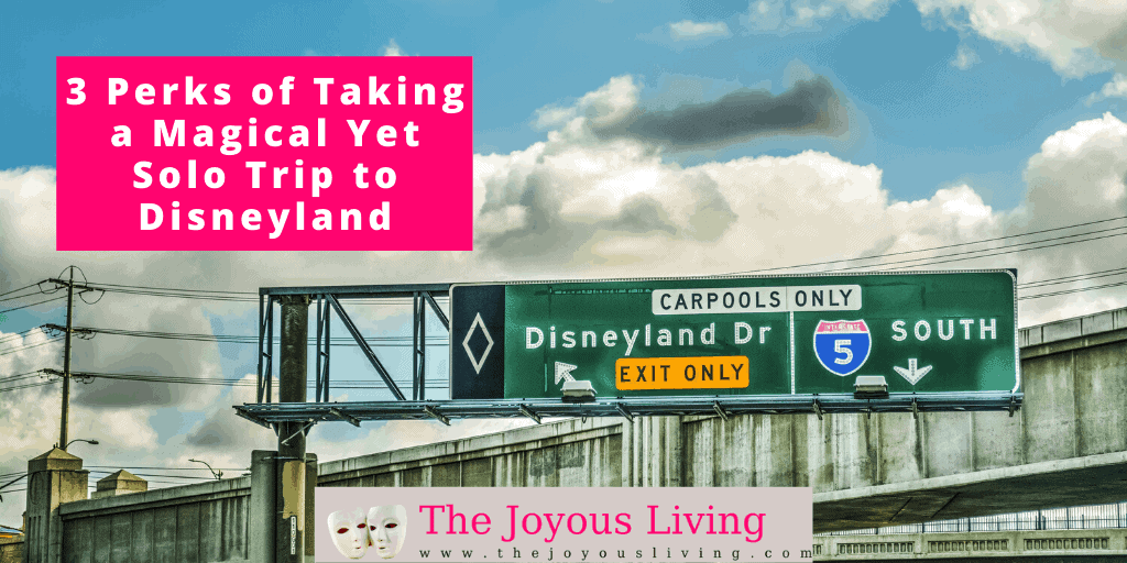 The Joyous Living: 3 Perks of Taking a Magical Yet Solo Trip to Disneyland