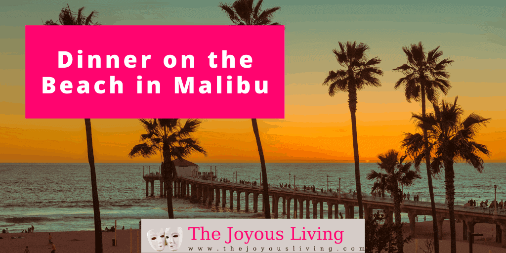 The Joyous Living: Dinner on the beach in Malibu, Paradise Cove