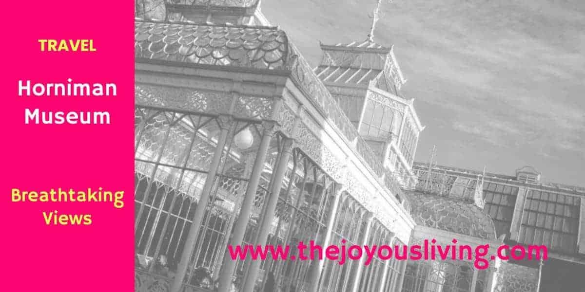 The Joyous Living: Horniman Museum's Breathtaking Views