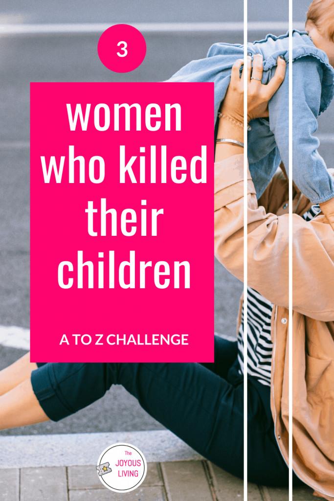 3 women who killed their children. #chlidren #mother #women #killer #murder #truecrime #atozchallenge #thejoyousliving