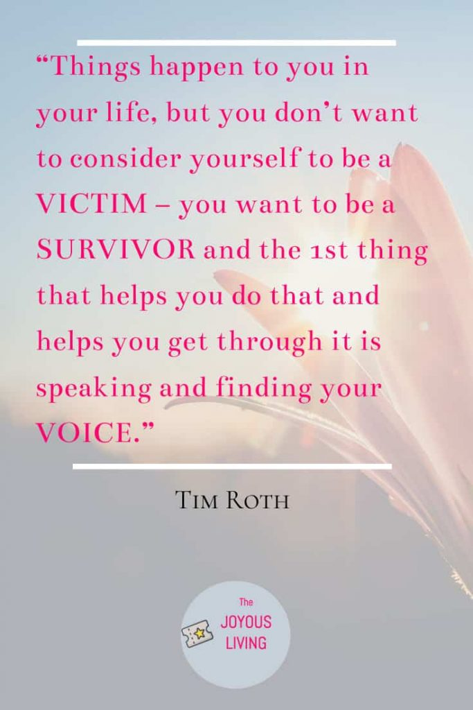 Tim Roth quote about finding your voice as a survivor #survivor #abuse #findingyourvoice #quote #timroth #thejoyousliving