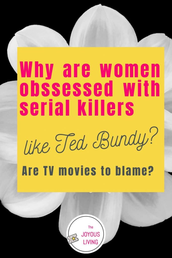 Are TV Movies to blame for women obsessing over serial killers like ted bundy? #tedbundy #atozchallenge #serialkillers #truecrime #thejoyousliving