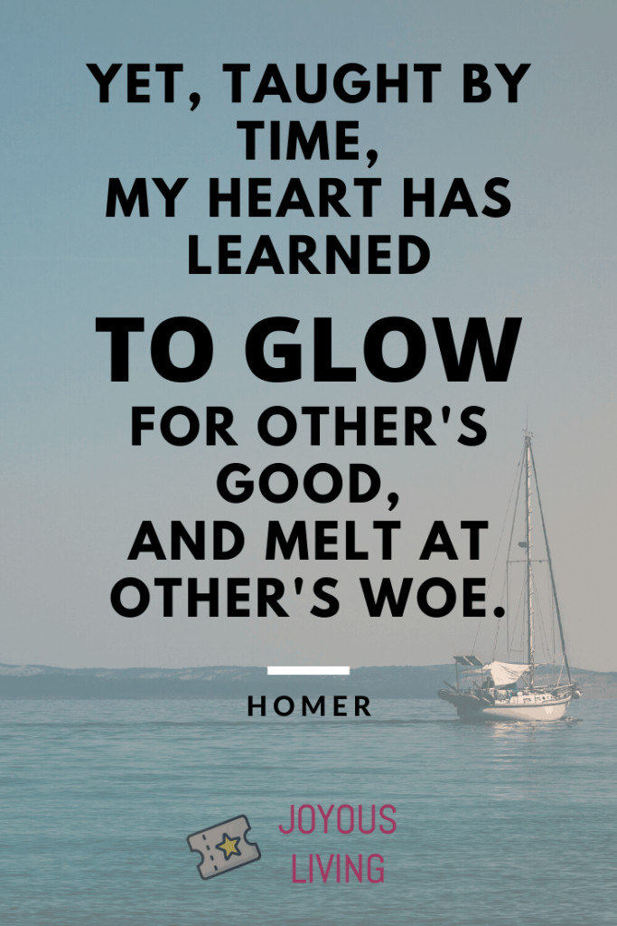 My heart has learned to glow for other's good #homer #quote #atozchallenge #thejoyousliving