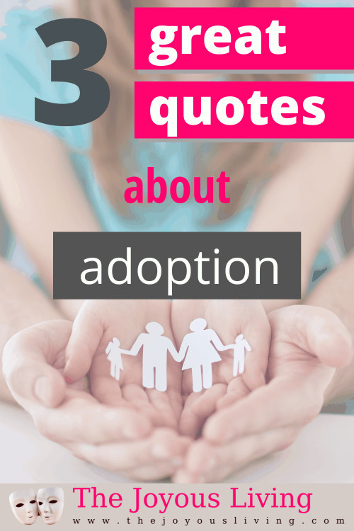 3 great quotes about adoption. Quotes about being adopted. Quotes about adoptive parents. #adoption #quotesaboutadoption #adoptionquotes #adoptiveparents #gotchaday #thejoyousliving #quotes