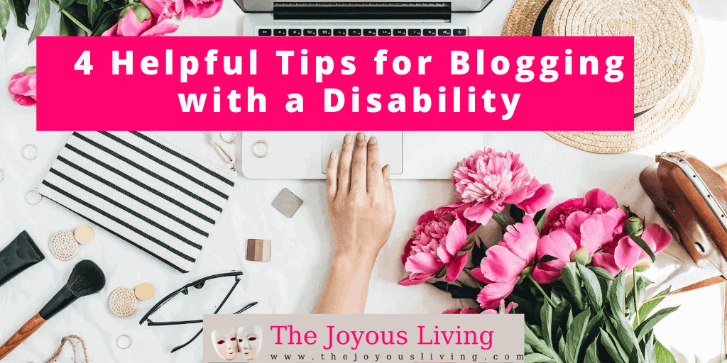 The Joyous Living: 4 helpful tips for blogging with a disability