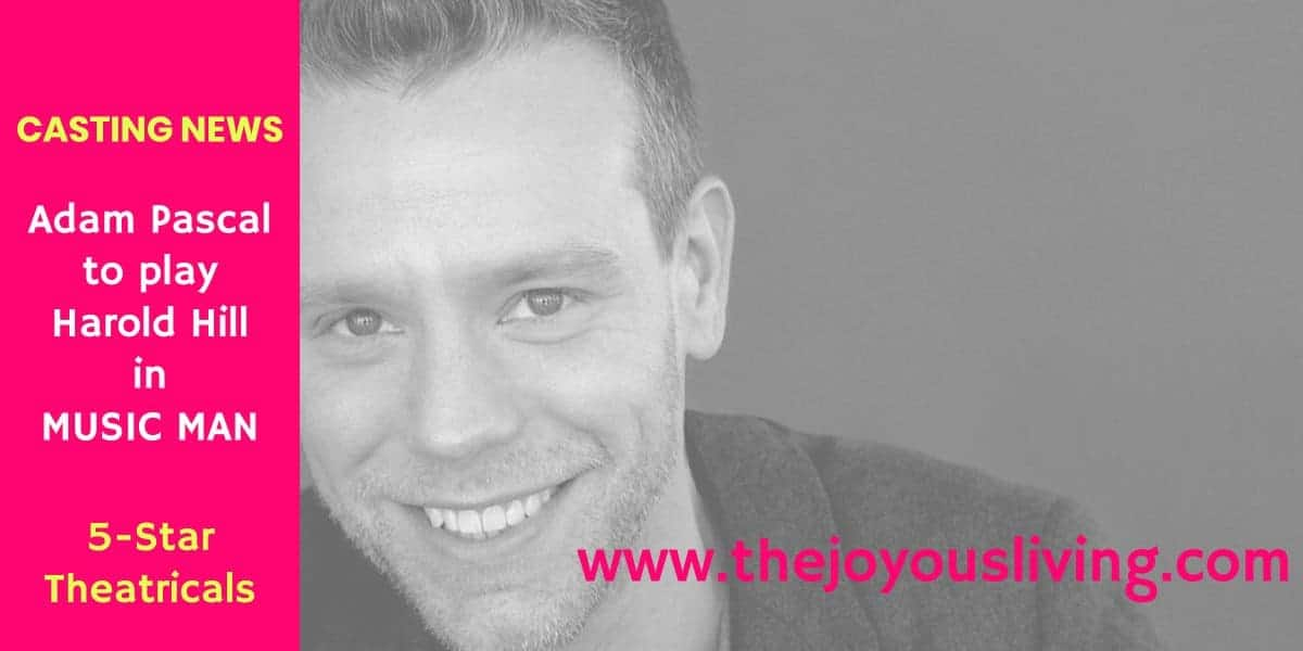 The Joyous Living CASTING NEWS Adam Pascal in MUSIC MAN