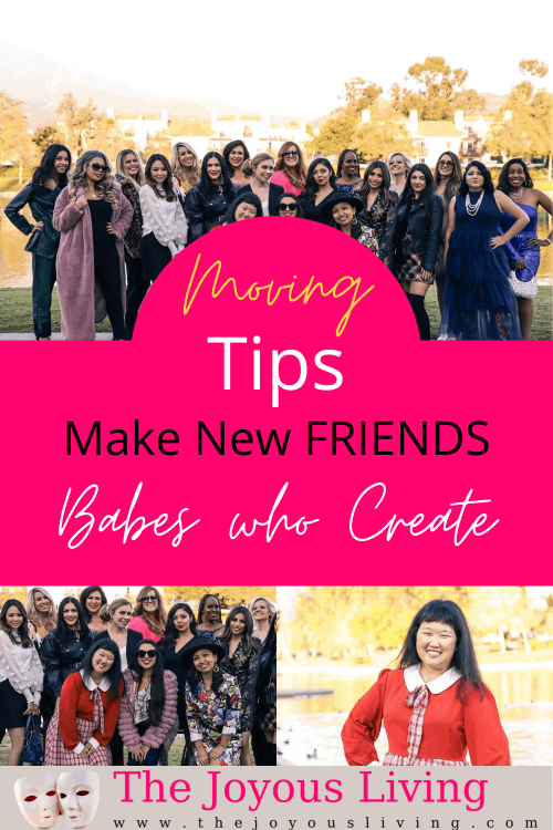 Tips for Moving. Make new friends before the move. Join Babes Who Create to make friends and contacts. Join a local Babes who Create chapter to meet other bloggers. #bloggers #babeswhocreate #moving #makefriends #thejoyousliving #bloggergroups