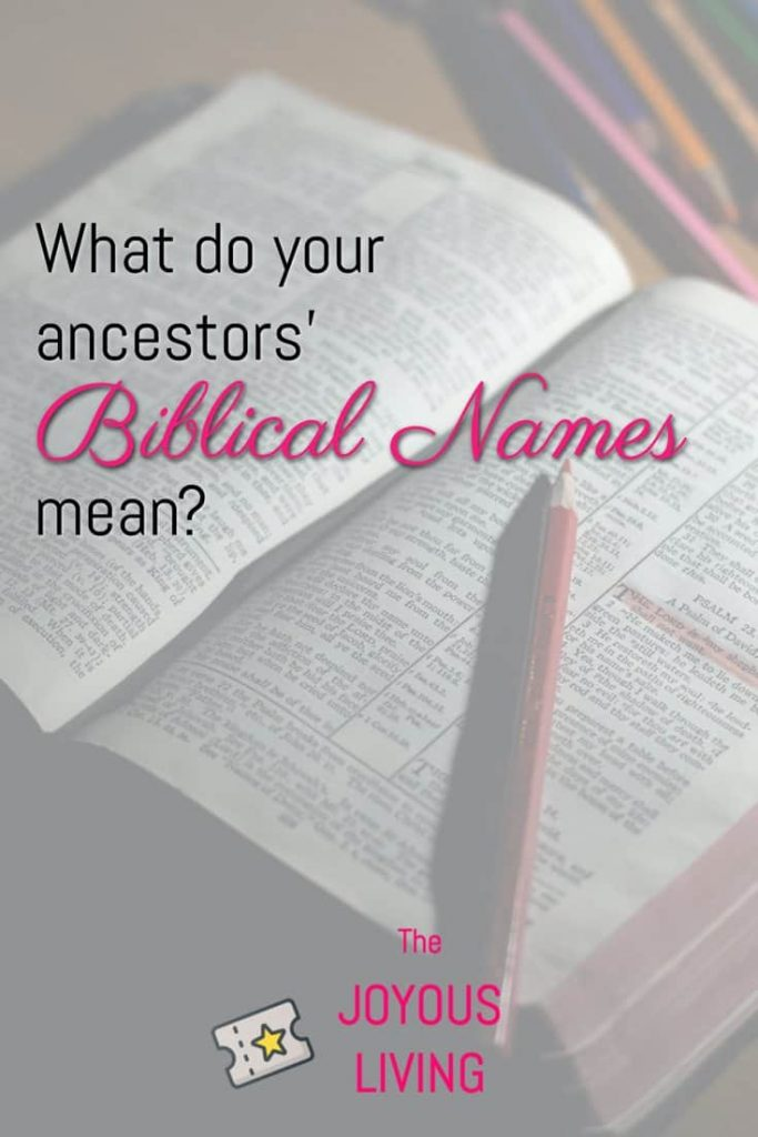 Does your ancestor have a Biblical name? Find out the meaning! #atozchallenge #bible #name #baby #ancestry #genealogy #thejoyousliving