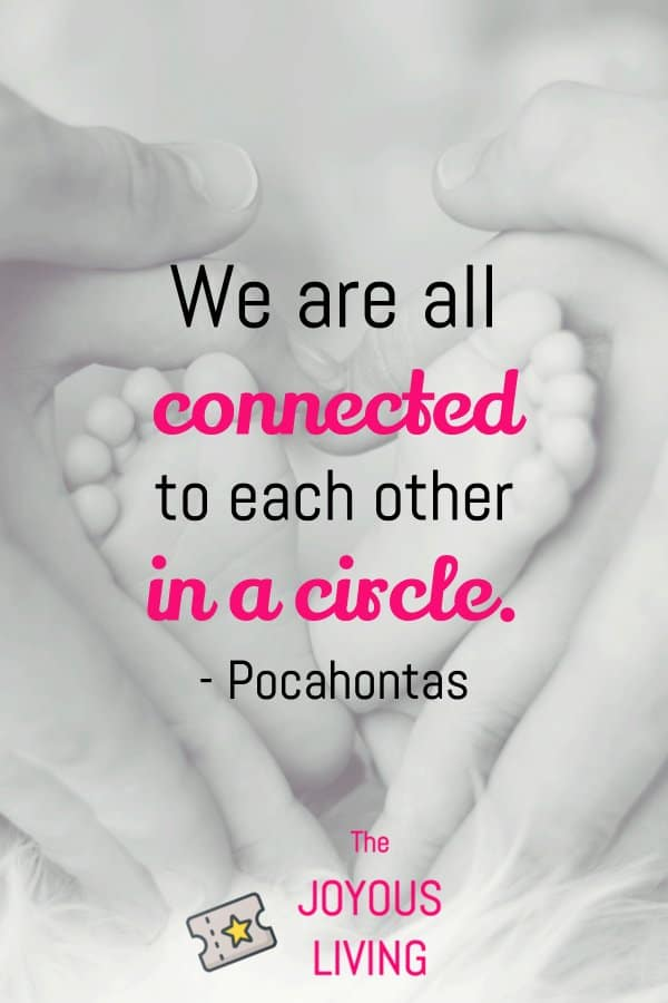 Pocahontas is credited with saying we are all connected to each other