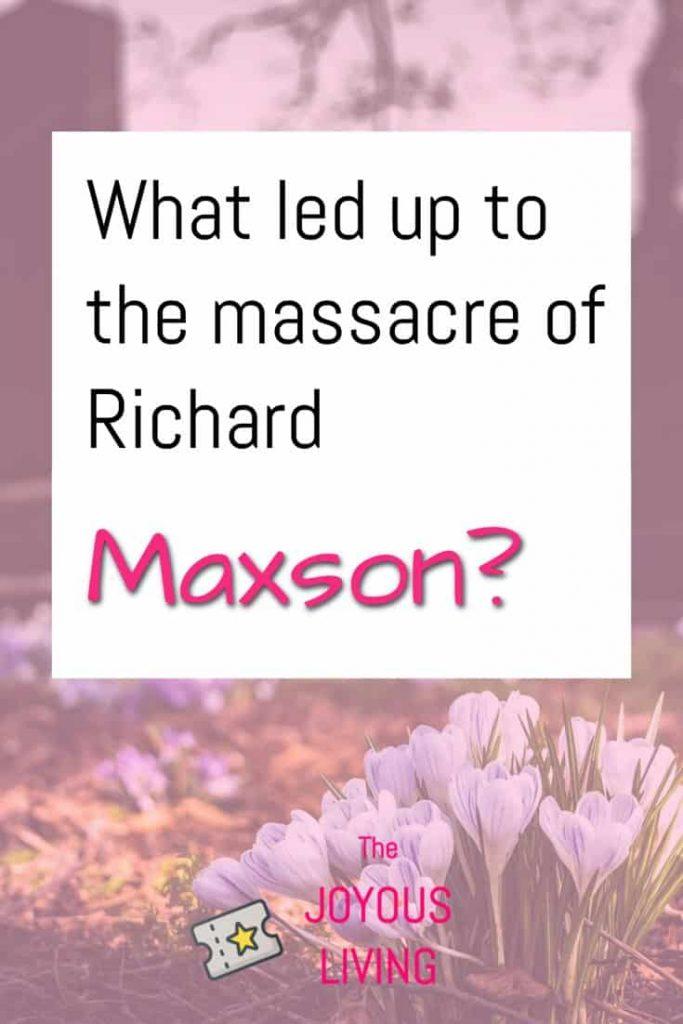 what led to the massacre of Richard Maxson? #richardmaxson #atozchallenge #ancestry #history #thejoyousliving