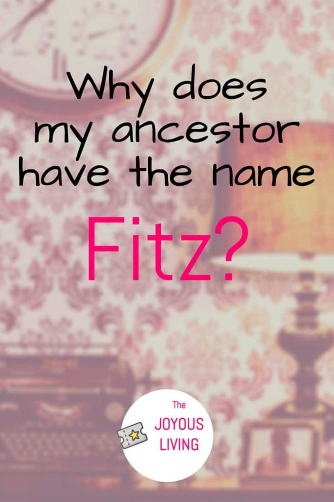 What does the prefix FITZ name in my ancestor's name? #fitz #name #ancestry #genealogy #history #thejoyousliving #atozchallenge
