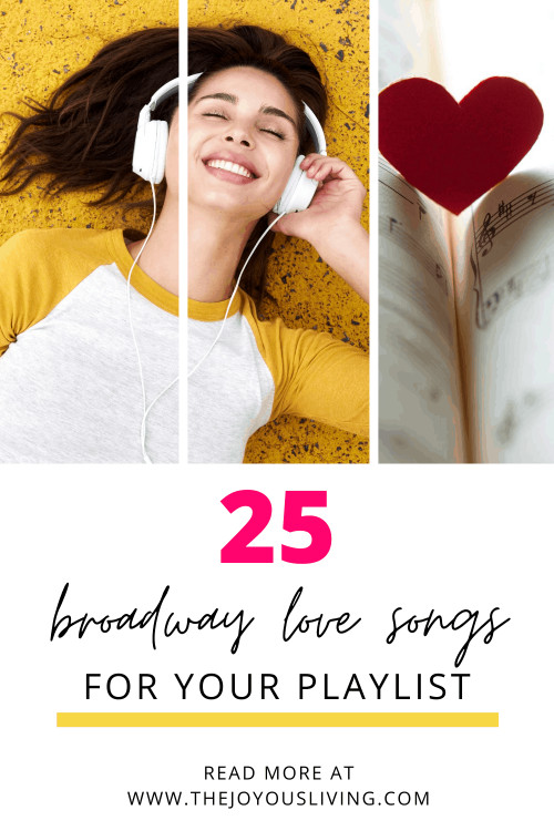 Broadway playlist of 25 love songs. 25 love songs for your music playlist. Favorite Broadway songs to make you happy. Showtunes playlist to serenade your lover. #broadwaysongs #musicplaylist #broadway #lovesongs #thejoyousliving