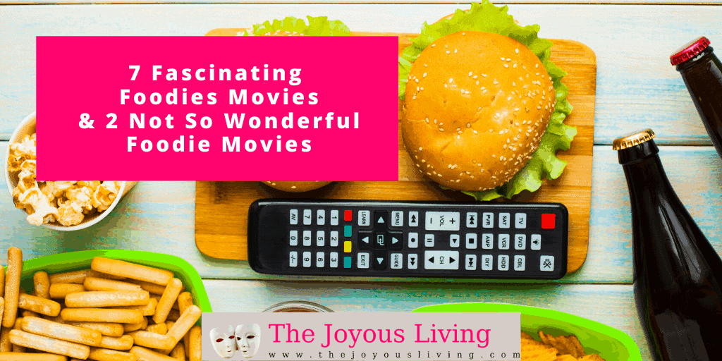 The Joyous Living: Celebrate Eat What You Want Day with 7 Fascinating Foodies Movies (and 2 Not So Wonderful Foodie Movies)