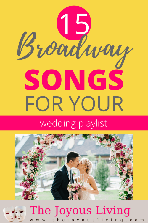 15 broadway songs for your wedding playlist. Wedding songs for your big day. Wedding songs to walk down the aisle. Songs for the first dance. Broadway love songs. #broadwaymusic #weddingsongs #weddingsonglist #weddingmusic #thejoyousliving