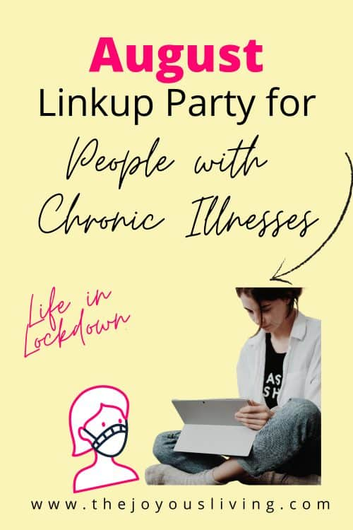 August 2020 Linkup Party for People with Chronic Illnesses. My life in lockdown with disabilities and Pulmonary Alveolar Proteinois. #pulmonaryalveolarproteinosis #linkupparty #achronicvoice #thejoyousliving