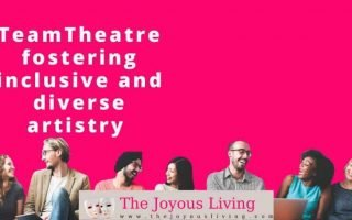The Joyous Living: teamtheatre fostering inclusive and diverse artistry